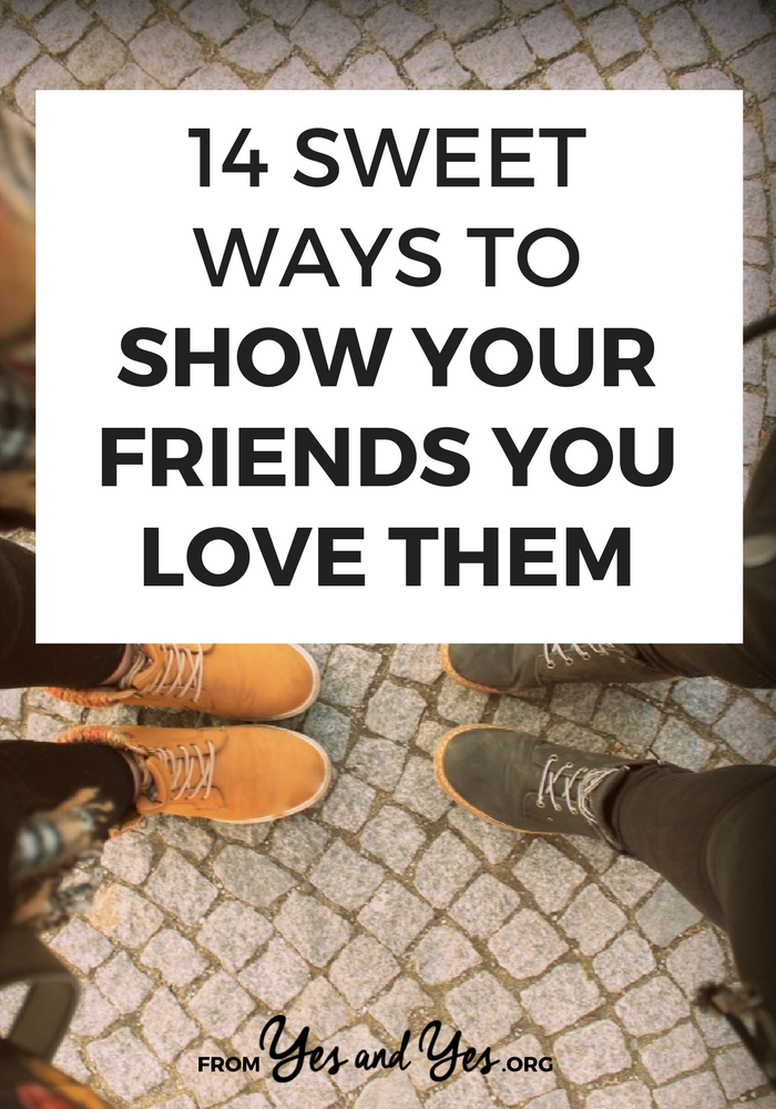 Want better friendships? Looking for friendship tips? It might start with showing the friends you have NOW you love them! Click through for 14 sweet ideas