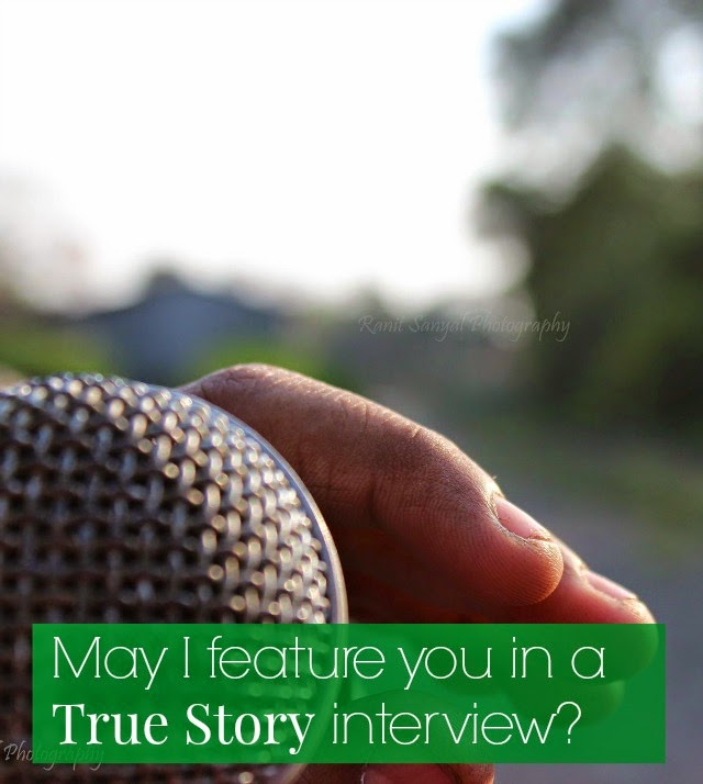 May I feature you in a True Story interview?