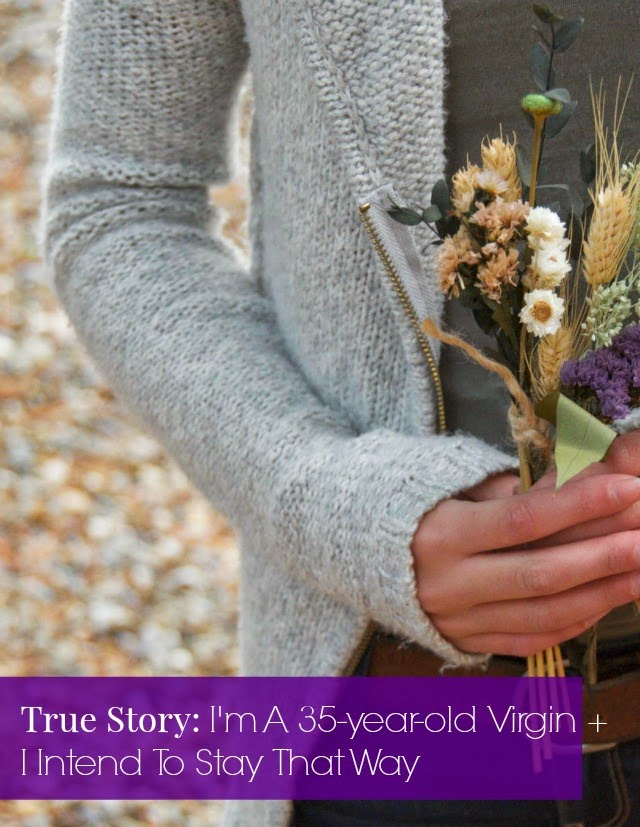 True Story: I'm A 35-year-old Virgin + I Intend To Stay That Way