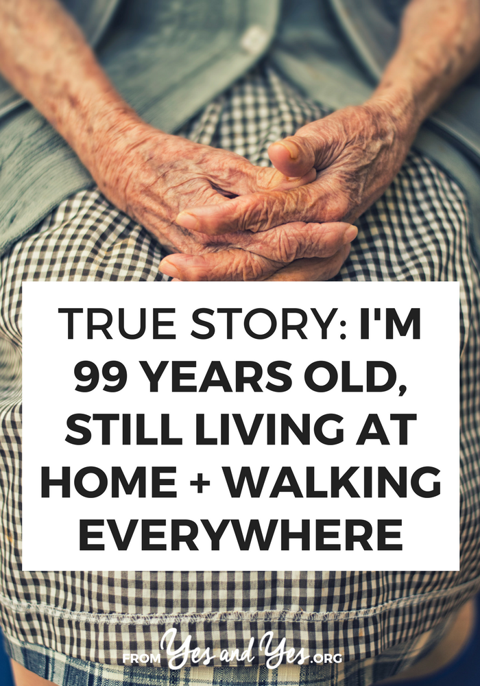 What does like look like when you're 99 and still living at home? Click through for great life advice from an incredibly inspiring woman!