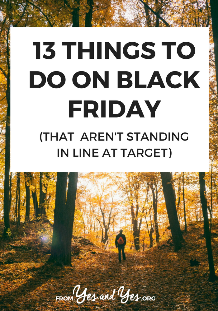There are so many things to do on Black Friday! You don't have to spend it at the mall or cleaning up your kitchen! Read on for 13 clever ideas. #simplelivingtips #simpleliving #declutter #intentionallivingtips #intentionallifestyle #minimalistliving #minimalism #declutteryourlife #timemanagement #selfcare