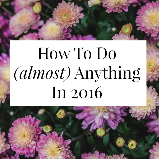 How to do (almost) anything in 2016