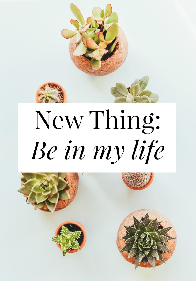 be in my life