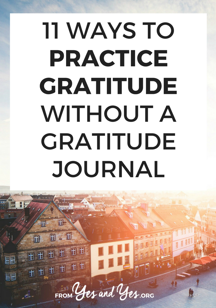 Are you looking for a way to practice gratitude without the journals and mantras? Read on for 11 ideas for creating a gratitude practice that works with your busy life!  #behappier #howtobehappier #howtofeelhappier #happierthanever #waystobehappier #tipstobehappier #happybooks #waystomakeyourselfhappier #howtobehappy #happinessactivities #happinesshabits #happinessmindset