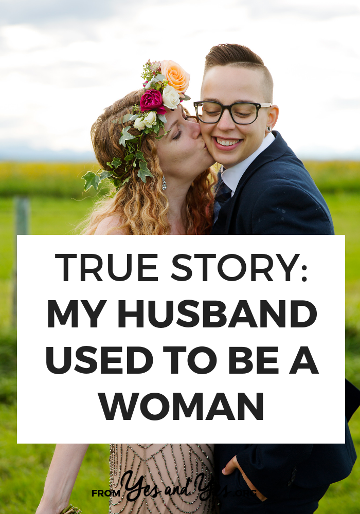 What if your wife told you she needed to be a man? This is the sweet, important, amazing story of Anna and Nick, her trans husband. Click through to read the whole thing