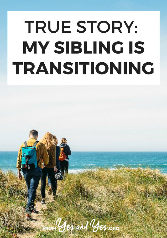 How would you deal if your sister was trans? Even if you were super supportive, change is hard. Click through for one woman and her sibling's story.