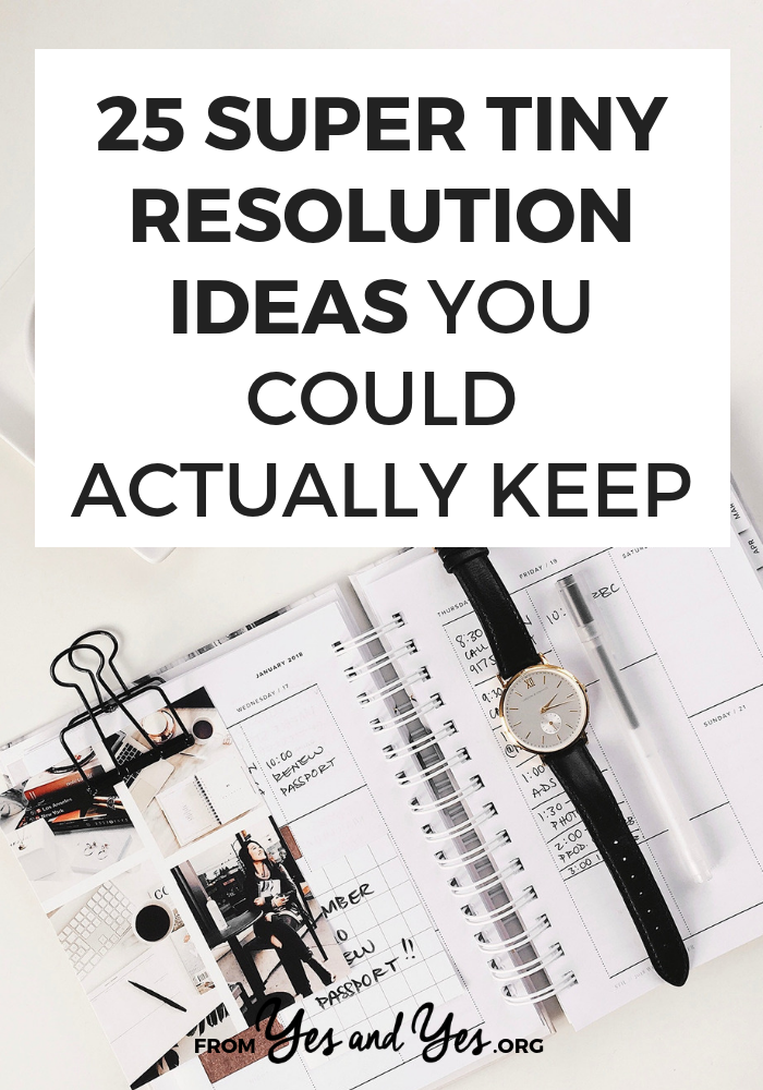 Looking for tiny resolution ideas that are actually doable? A resolution you'll actually stick with or good habits you'll keep? Read on for 25 resolutions to try this year! #goalsetting #resolutions #habits #growthmindset #inspiring #motivation #motivational #personaldevelopment #getoutofyourcomfortzone #styleyourlife