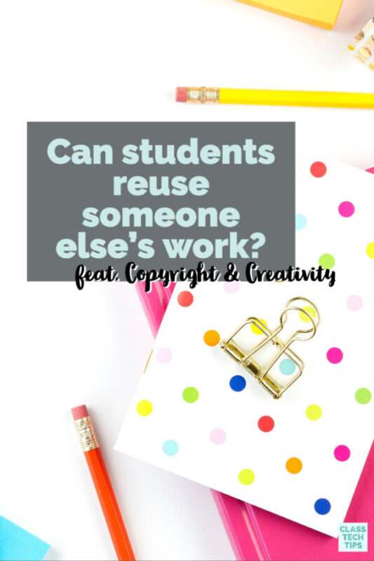 Can students reuse the work of others in their own creations?