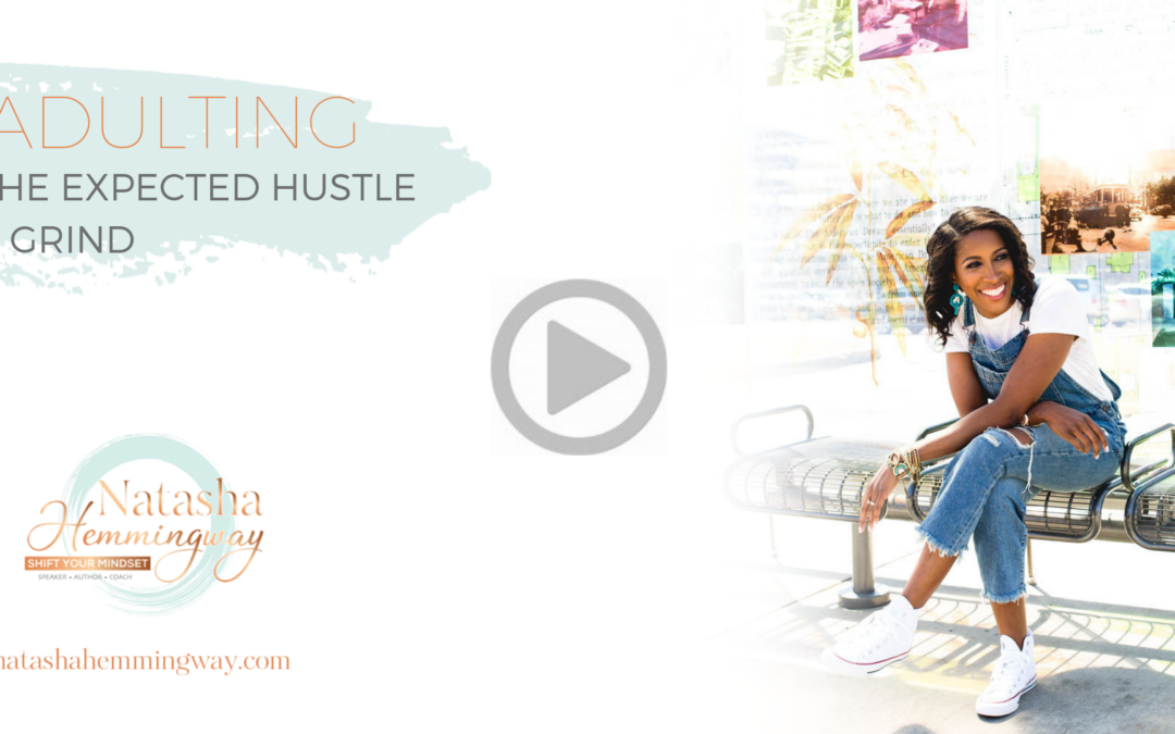 Adulting: The Expected Hustle & Grind