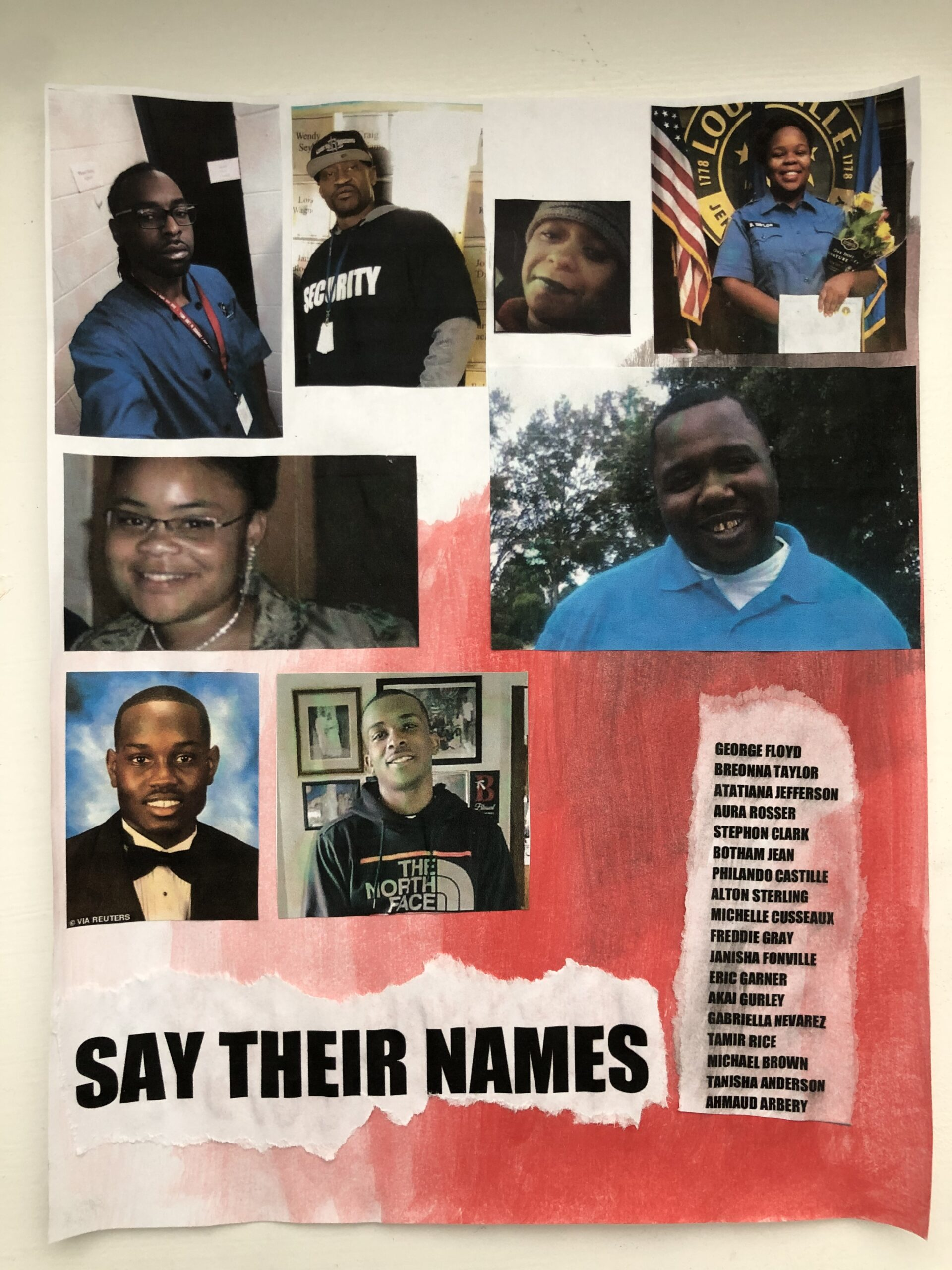 """I created this collage/art piece to support the famous quote, """"Say Their Names."""" This piece includes pictures and names of a mere fraction of all the innocent black people that lost their lives due to police brutality. Too many mothers have lost their children. Too many children have lost their siblings. Too many kids have lost their parents. Enough is enough. How many more lives have to be lost for people to see what's happening? How many more lives have to be lost for change it occur?"""