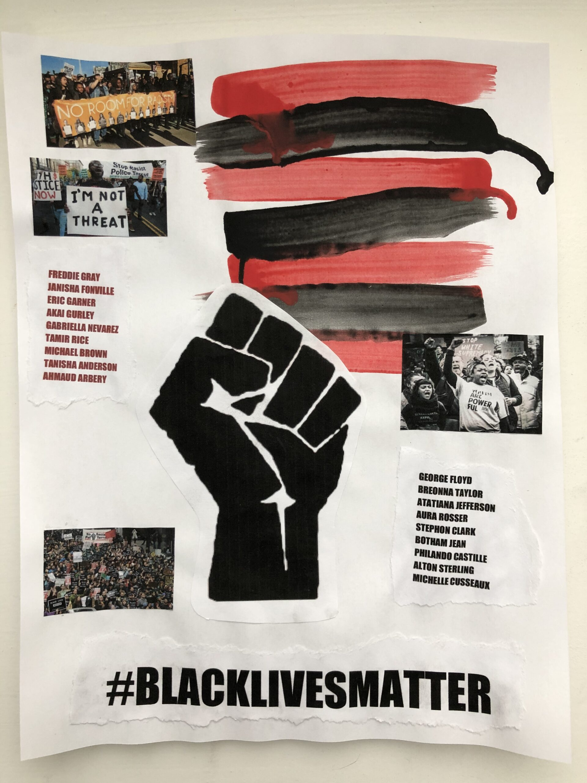 """The Red and Black American Flag represents and commemorates the innocent black lives that have been lost over the years and the raised fist is a symbol for unity and solidarity to represent how citizens are uniting to finally overcome racial inequality. The purpose of making this was to spread awareness through the power of art because """"there comes a time when silence is betrayal (Martin Luther King)"""" and this is that time. We can no longer stay quiet and it's time that everyone fights to end racism. I included the names of only a fraction of innocent black citizens that were killed by police in recent years and I also included pictures of recent protests that have been taking place to display how many people are finally waking up and seeing the reality of black lives."""