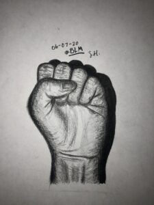 I drew the Black Lives Matter fist as a way to demonstrate my alliance to the movement and my Black community. I enjoy drawing realistic hands in different positions that hold a deeper meaning within them. Hands are what we use everyday for nearly everything, especially for taking action when there's injustice that has been going on for centuries in our country.