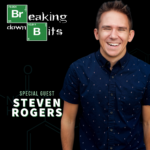Breaking Down Bits with guest Steven Rogers
