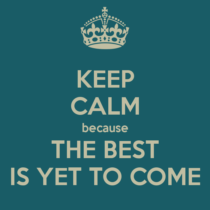 keep-calm-because-the-best-is-yet-to-come