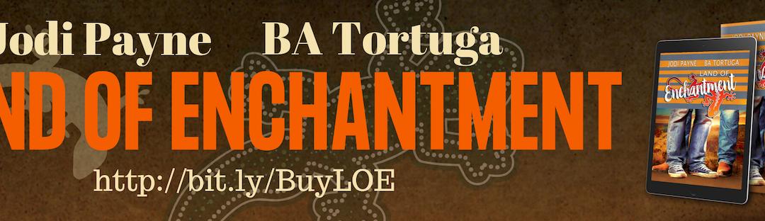 Tara Special Guests: Jodi Payne and BA Tortuga Introduce LAND OF ENCHANTMENT plus Giveaway
