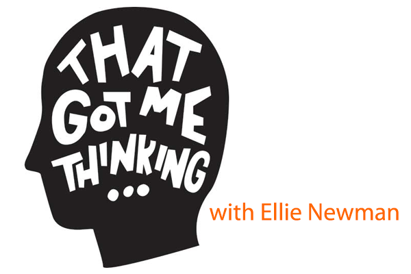 That Got Me Thinking with Ellie Newman