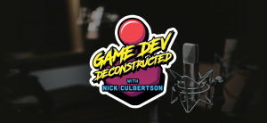 Game Dev Deconstructed with Nick Culbertson Indie Game Development Podcast Dallas, TX