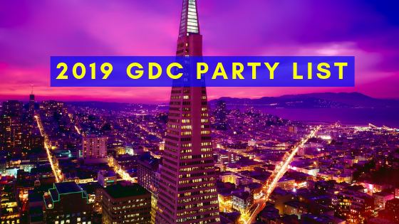 (Unofficial) GDC 2019 Party List: Networking Events, Mixers, & Parties