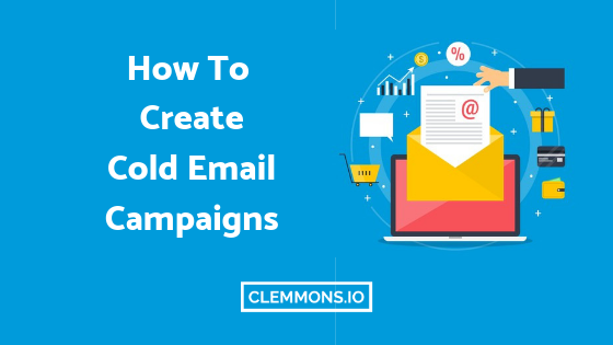 How to Create an Outbound Sales Lead Generation Cold Email Campaign