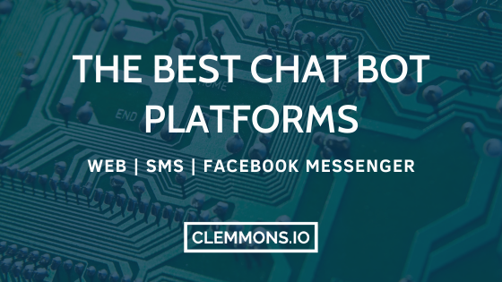 The Best Chat Bot Platforms for Web, SMS, and Facebook Messenger Marketing
