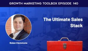 Growth Marketing Toolbox Podcast -  Nolan Clemmons: The Ultimate Sales Stack