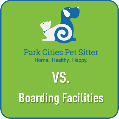 Park Cities Pet Sitter vs. Boarding Facilities