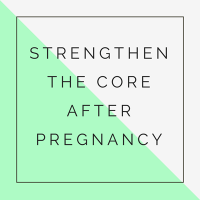 strengthen the core after pregnancy