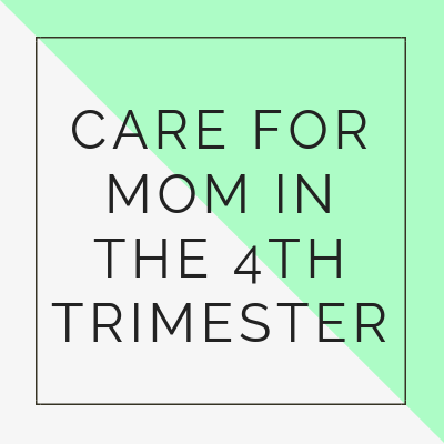 Care for Mom in the 4th Trimester