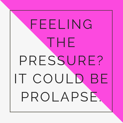 Feeling the Pressure Prolapse