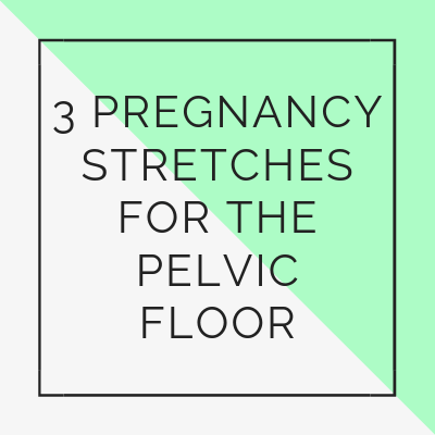 3 Pregnancy Stretches for the Pelvic Floor