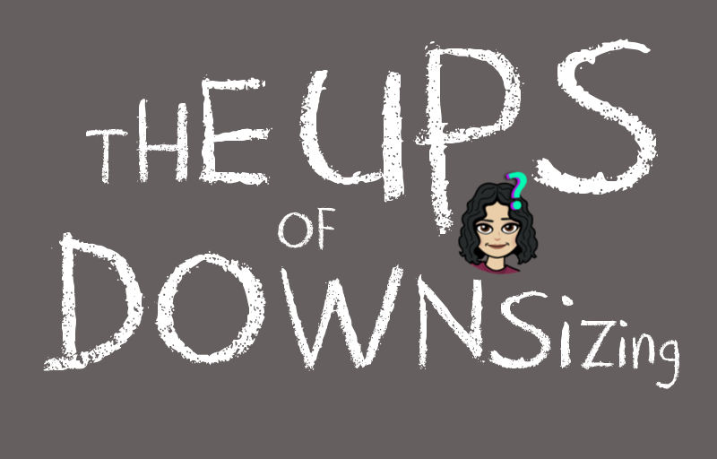 The UPs Of Downsizing