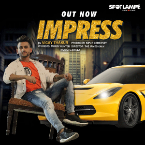 SpotlampE's new Punjabi track 'Impress' by Vicky Thakur is all set to storm the music charts!