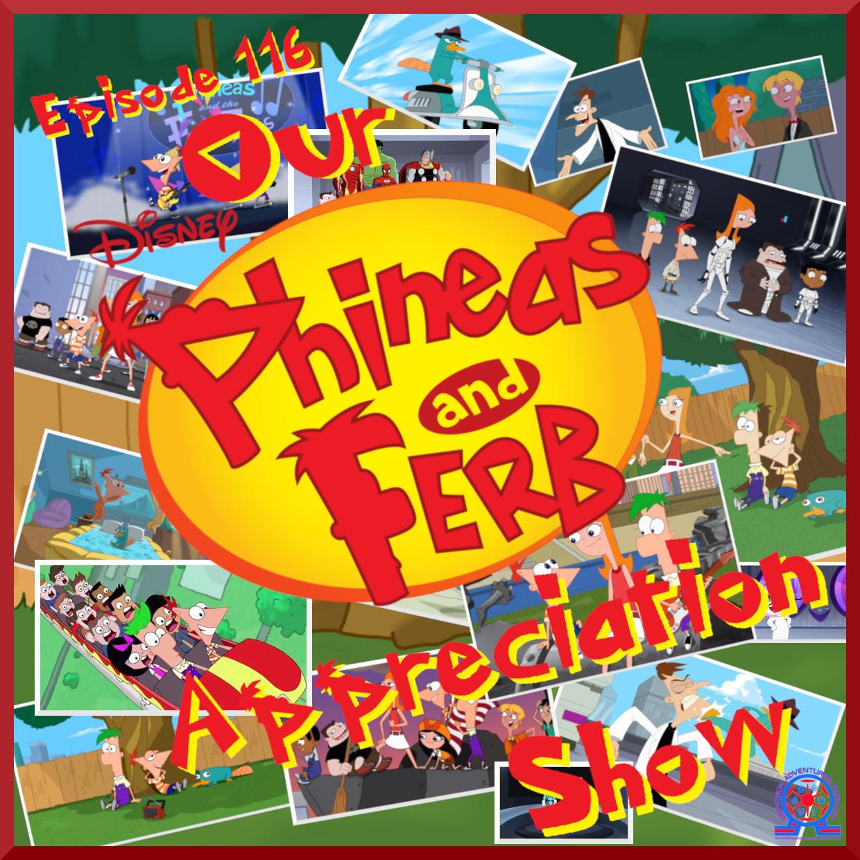 Our Phineas & Ferb Appreciation Show