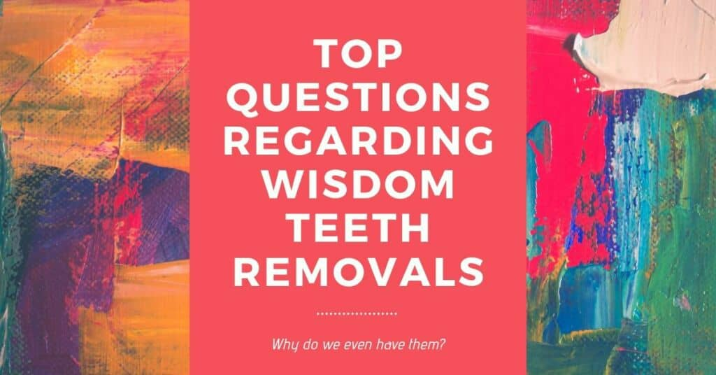 TOP QUESTIONS REGARDING WISDOM TEETH