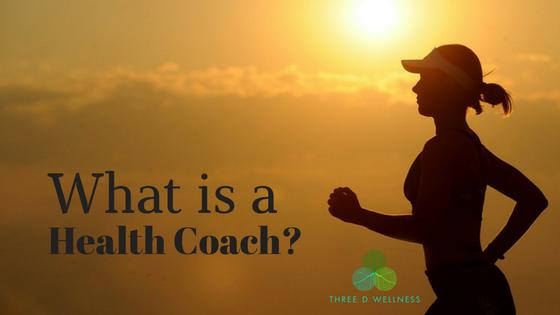 Three D Wellness - Health & Wellness Blog - What is a Health Coach