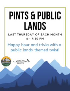 """graphic with the words """"Pints & Public Lands, Last Thursday of every month, 6-7:30pm. Happy hour and trivia with a public lands-themed twist!"""