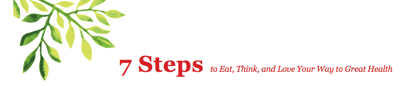 7 Steps to Eat, Think, and Love Your Way to Great Health