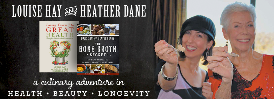 Louise Hay and Heather Dane New Book The Bone Broth Secret
