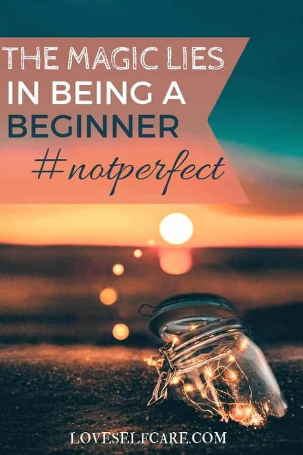 What would you try if the act of trying and learning fueled growth for yourself? Because in continually trying new things and being willing to be a beginner, you will discover the magic of feeling like a kid again. The possibilities are infinite!  https://loveselfcare.com/magic-lies-beginner-not-perfect/