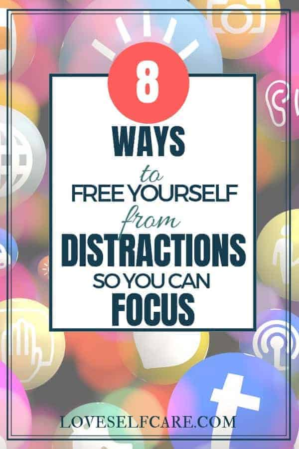 8 ways to free yourself from distractions that steal your focus. Save time by not being distracted from the job at hand. Tips for handling the digital noise coming your way every day. #loveselfcare