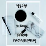 My Top 10 Ways To Beat Procrastination