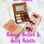 Too Faced Peanut Butter & Jelly Palette Review