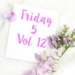 Friday 5 Vol 12