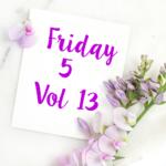 Friday 5 Vol 13