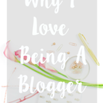 Why I Love Being A Blogger