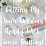 How I Am Getting My Teeth Wedding Ready With Smile Brilliant