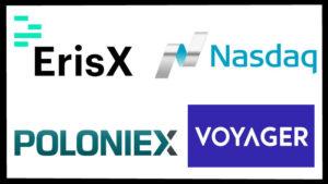 Major Institutional Moves in Crypto – ErisX, Nasdaq, Poloniex & Voyager