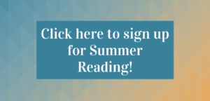 Click here to sign up for Summer Reading!