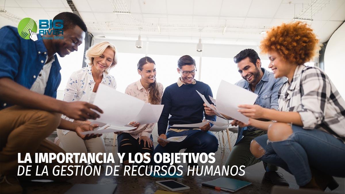 LA IMPORTANCIA Y LOS OBJETIVOS DE LA GESTIÓN DE RECURSOS HUMANOS