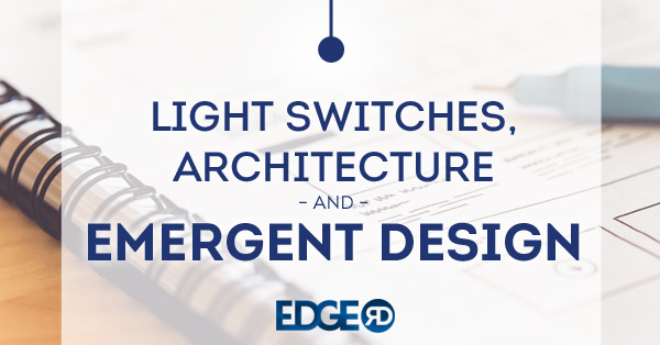 Light Switches, Architecture, and Emergent Design